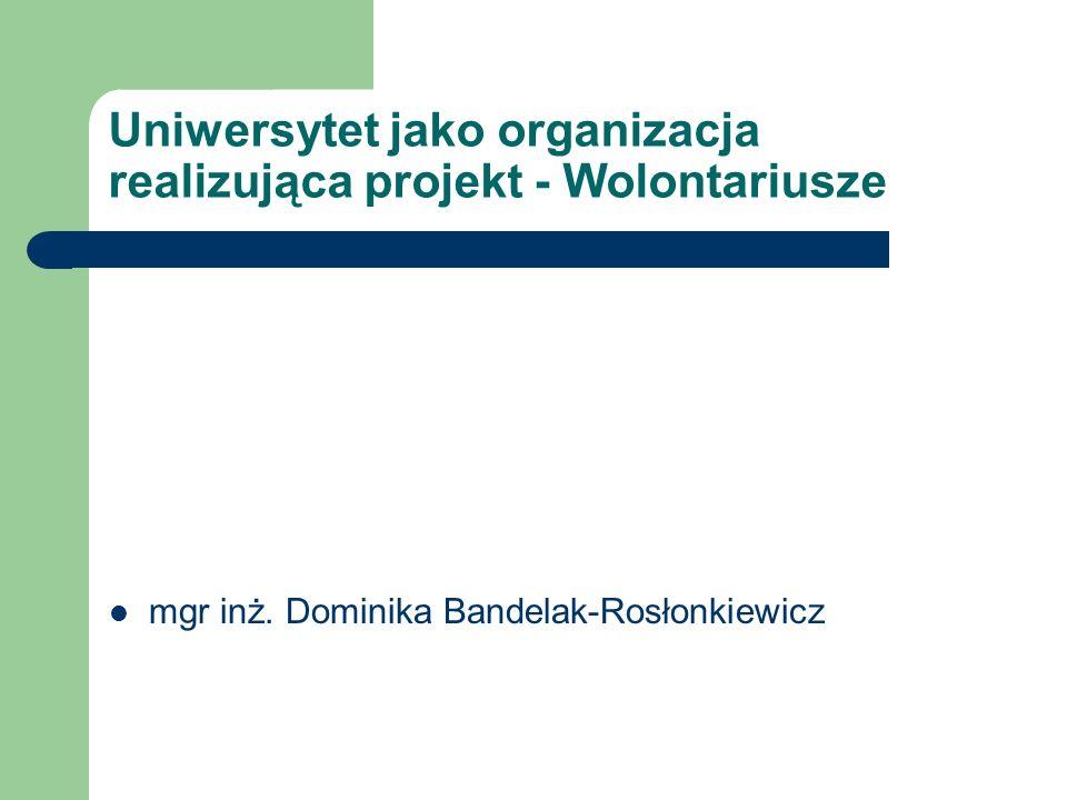 Uniwersytet jako organizacja realizująca projekt - Wolontariusze mgr inż.