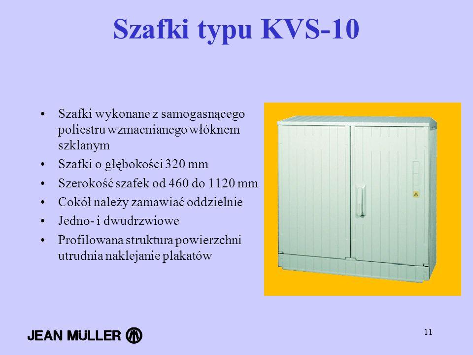 11 Szafki typu KVS-10 Szafki wykonane z samogasnącego poliestru wzmacnianego włóknem szklanym Szafki o głębokości 320 mm Szerokość szafek od 460 do 11
