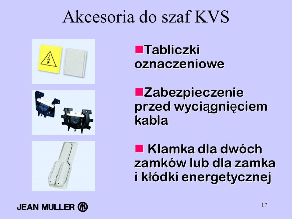 17 Akcesoria do szaf KVS Tabliczki oznaczeniowe Tabliczki oznaczeniowe Zabezpieczenie przed wyci ą gni ę ciem kabla Zabezpieczenie przed wyci ą gni ę