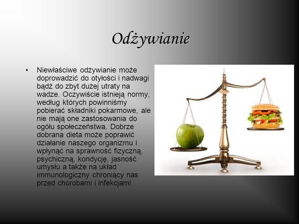 Odżywianie Niewłaściwe odżywianie może doprowadzić do otyłości i nadwagi bądź do zbyt dużej utraty na wadze.