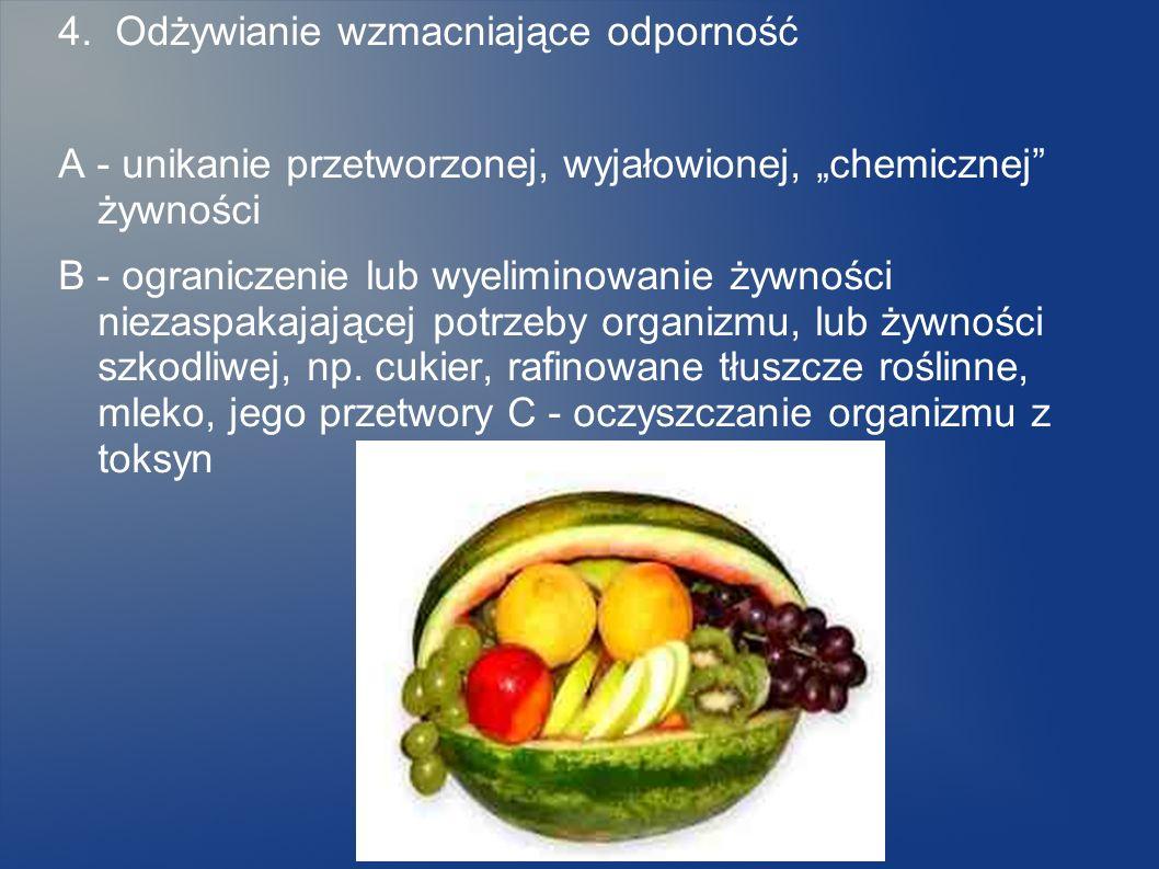 4. Odżywianie wzmacniające odporność A - unikanie przetworzonej, wyjałowionej, chemicznej żywności B - ograniczenie lub wyeliminowanie żywności niezas