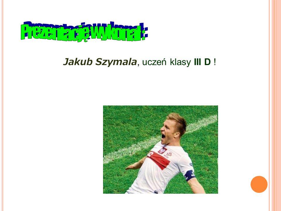 Jakub Szymala, uczeń klasy III D !