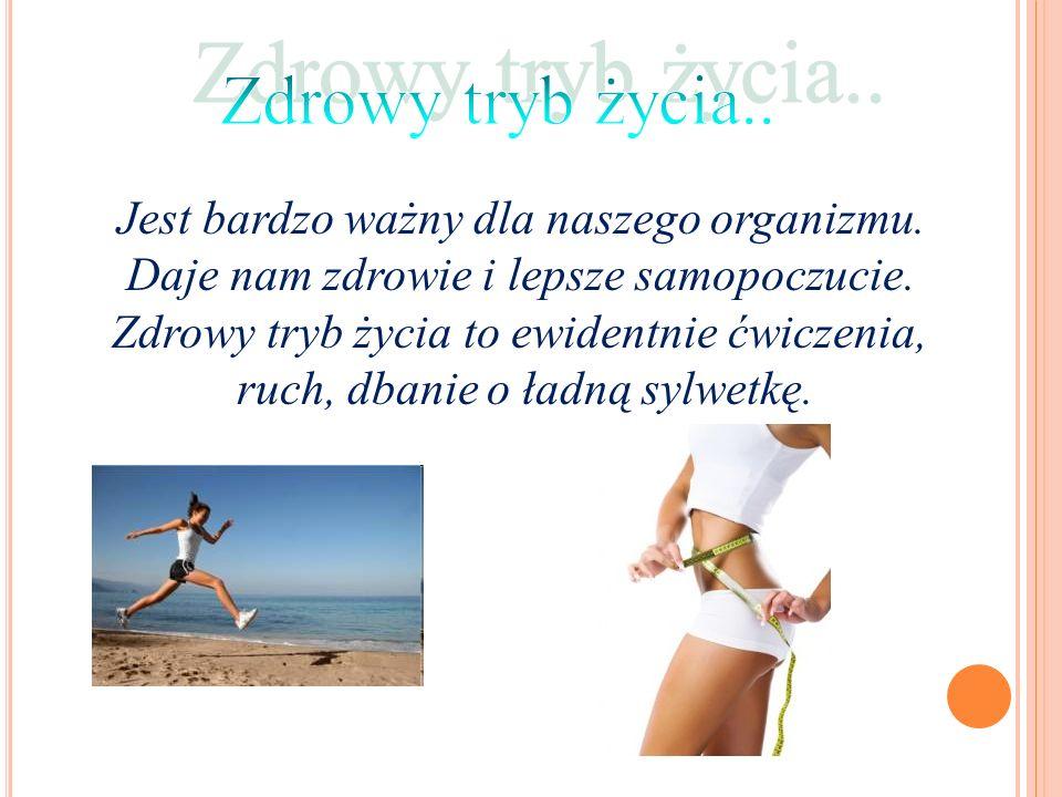 Jest bardzo ważny dla naszego organizmu. Daje nam zdrowie i lepsze samopoczucie.