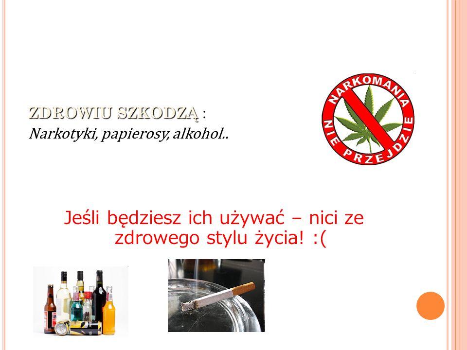 ZDROWIU SZKODZĄ ZDROWIU SZKODZĄ : Narkotyki, papierosy, alkohol..