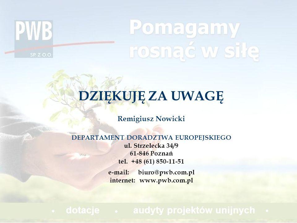 DZIĘKUJĘ ZA UWAGĘ Remigiusz Nowicki DEPARTAMENT DORADZTWA EUROPEJSKIEGO ul. Strzelecka 34/9 61-846 Poznań tel. +48 (61) 850-11-51 e-mail:biuro@pwb.com