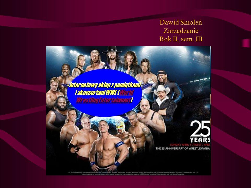 Dawid Smoleń Zarządzanie Rok II, sem. III Internetowy sklep z pamiątkami i akcesoriami WWE (World Wrestling Entertainment)Internetowy sklep z pamiątka