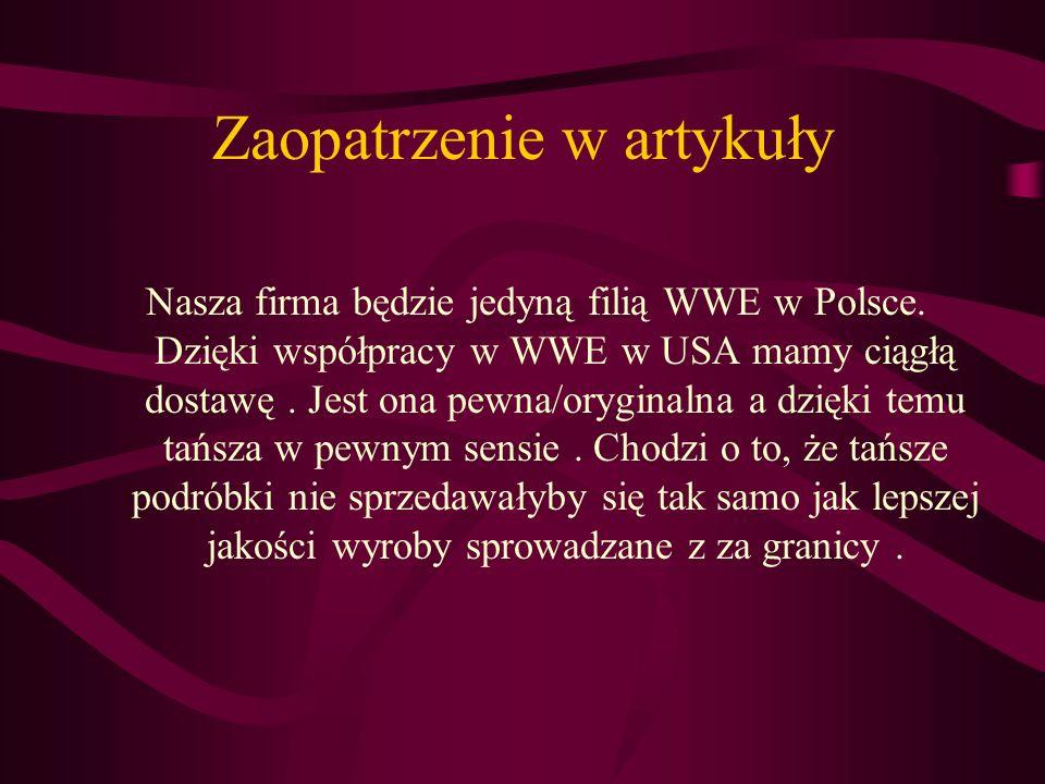 Zaopatrzenie w artykuły Nasza firma będzie jedyną filią WWE w Polsce. Dzięki współpracy w WWE w USA mamy ciągłą dostawę. Jest ona pewna/oryginalna a d