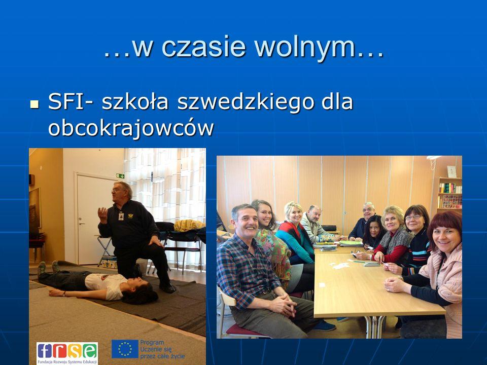 …w czasie wolnym… SFI- szkoła szwedzkiego dla obcokrajowców SFI- szkoła szwedzkiego dla obcokrajowców