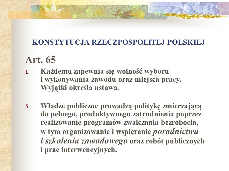 KONSTYTUCJA RZECZPOSPOLITEJ POLSKIEJ Art. 65 1. Każdemu zapewnia się wolność wyboru i wykonywania zawodu oraz miejsca pracy. Wyjątki określa ustawa. 5