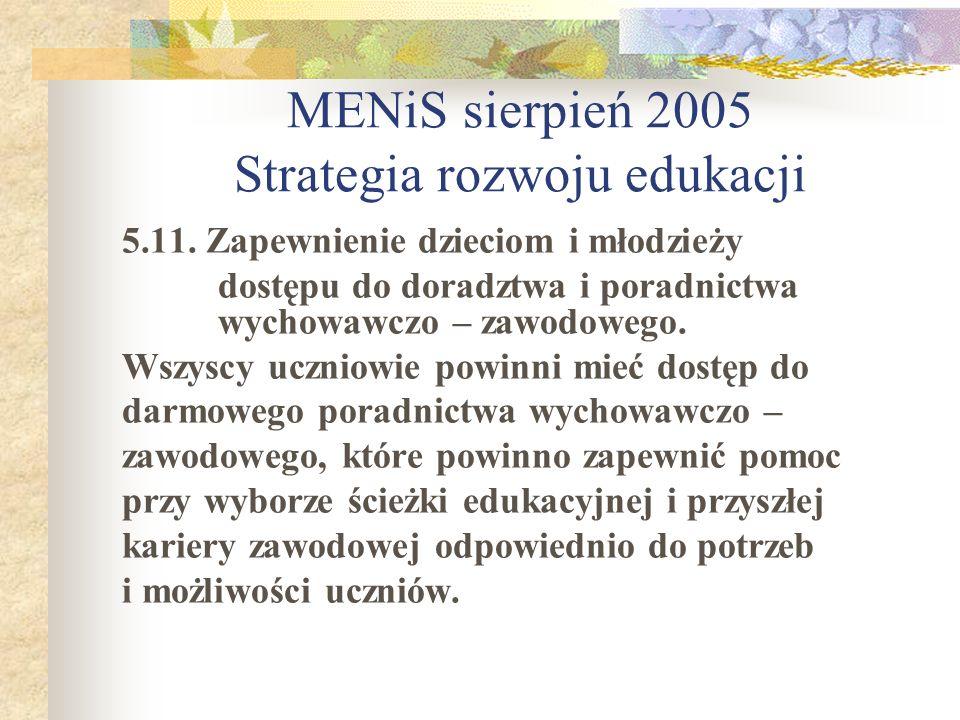 MENiS sierpień 2005 Strategia rozwoju edukacji 5.11. Zapewnienie dzieciom i młodzieży dostępu do doradztwa i poradnictwa wychowawczo – zawodowego. Wsz