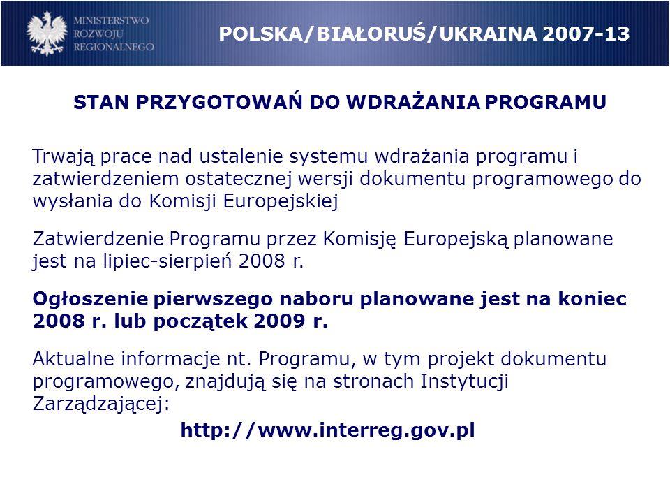 STAN PRZYGOTOWAŃ DO WDRAŻANIA PROGRAMU Trwają prace nad ustalenie systemu wdrażania programu i zatwierdzeniem ostatecznej wersji dokumentu programowego do wysłania do Komisji Europejskiej Zatwierdzenie Programu przez Komisję Europejską planowane jest na lipiec-sierpień 2008 r.