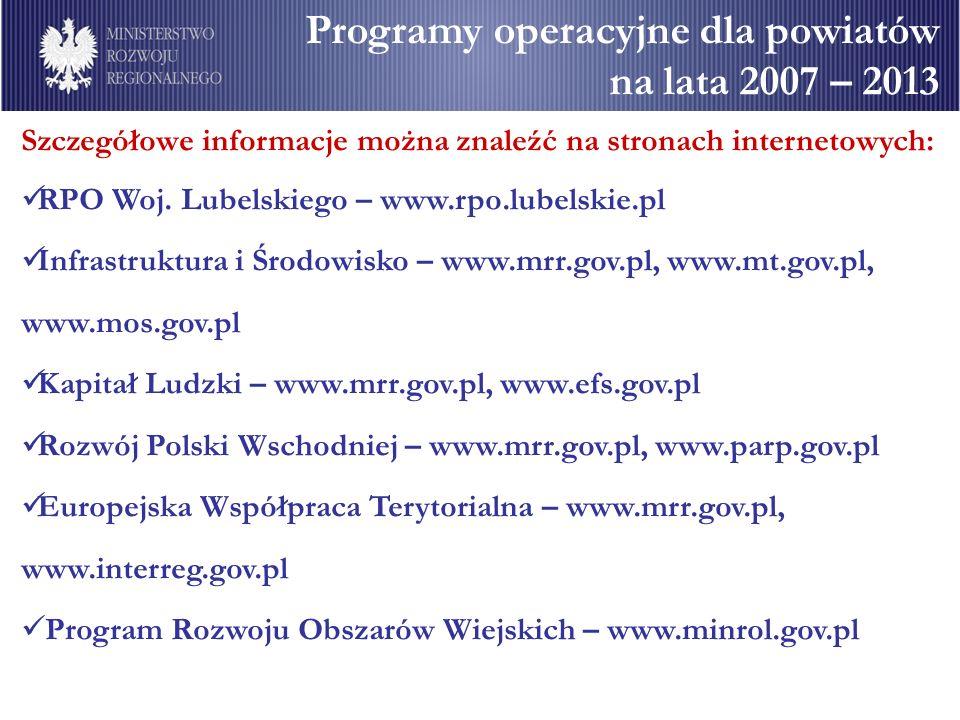 Programy operacyjne dla powiatów na lata 2007 – 2013 Szczegółowe informacje można znaleźć na stronach internetowych: RPO Woj.