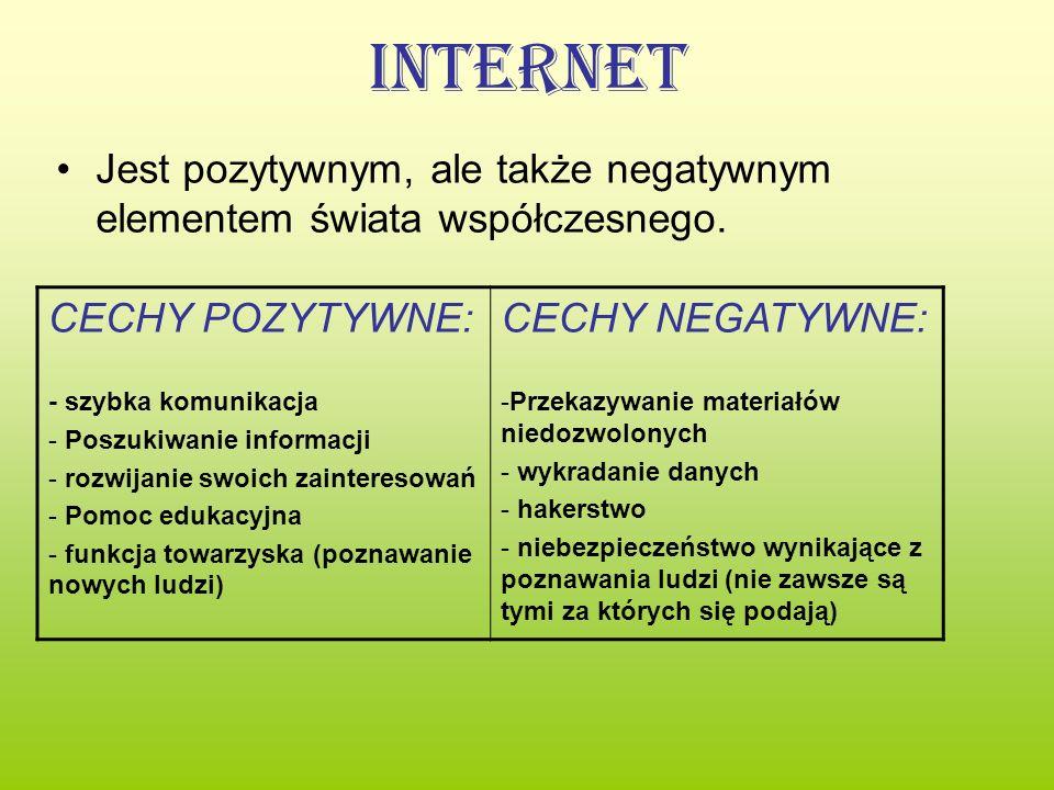 Internet Jest pozytywnym, ale także negatywnym elementem świata współczesnego. CECHY POZYTYWNE: - szybka komunikacja - Poszukiwanie informacji - rozwi