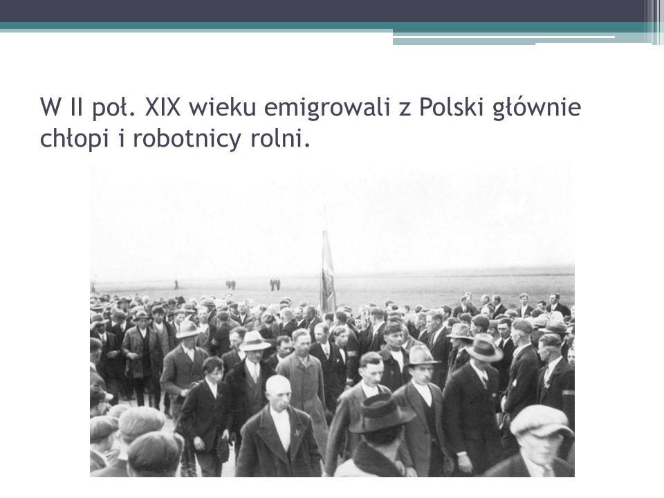 W II poł. XIX wieku emigrowali z Polski głównie chłopi i robotnicy rolni.