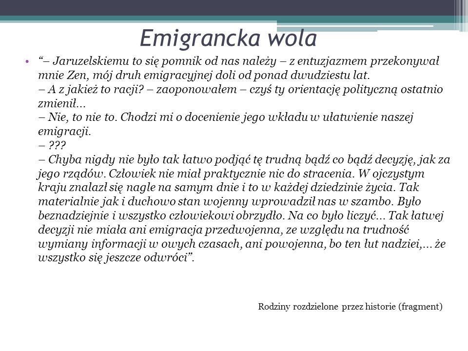 Emigrancka wola – Jaruzelskiemu to się pomnik od nas należy – z entuzjazmem przekonywał mnie Zen, mój druh emigracyjnej doli od ponad dwudziestu lat.
