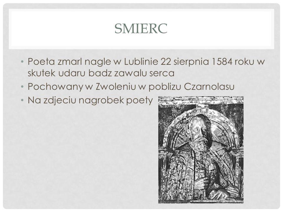SMIERC Poeta zmarl nagle w Lublinie 22 sierpnia 1584 roku w skutek udaru badz zawalu serca Pochowany w Zwoleniu w poblizu Czarnolasu Na zdjeciu nagrob