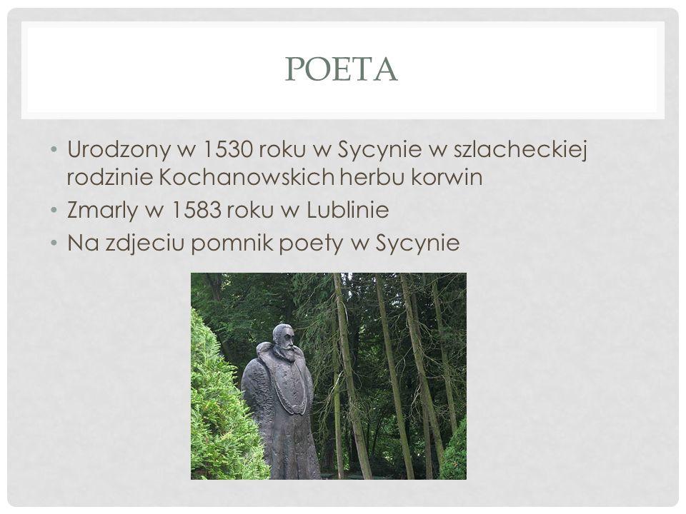 POETA Urodzony w 1530 roku w Sycynie w szlacheckiej rodzinie Kochanowskich herbu korwin Zmarly w 1583 roku w Lublinie Na zdjeciu pomnik poety w Sycyni
