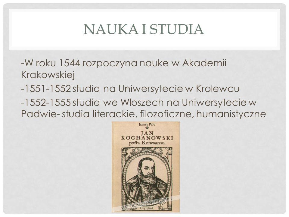 NAUKA I STUDIA -W roku 1544 rozpoczyna nauke w Akademii Krakowskiej -1551-1552 studia na Uniwersytecie w Krolewcu -1552-1555 studia we Wloszech na Uni
