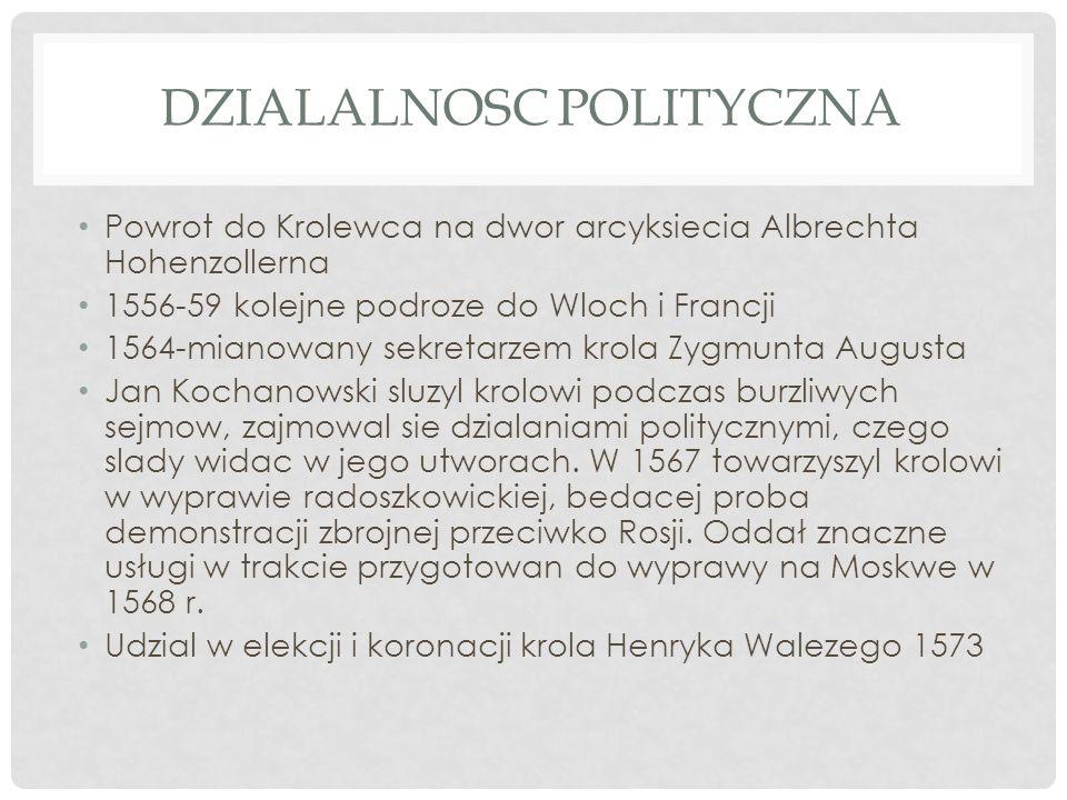 DZIALALNOSC POLITYCZNA Powrot do Krolewca na dwor arcyksiecia Albrechta Hohenzollerna 1556-59 kolejne podroze do Wloch i Francji 1564-mianowany sekret