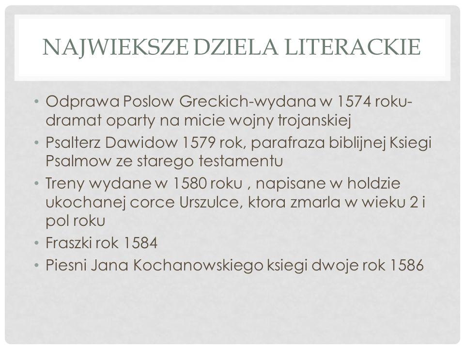 NAJWIEKSZE DZIELA LITERACKIE Odprawa Poslow Greckich-wydana w 1574 roku- dramat oparty na micie wojny trojanskiej Psalterz Dawidow 1579 rok, parafraza