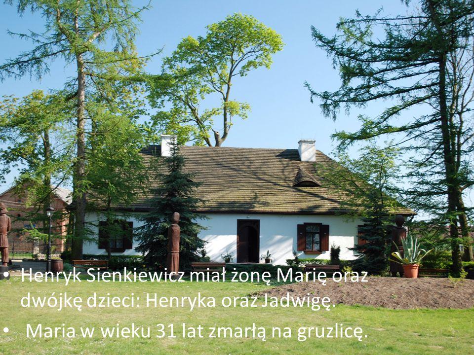 Henryk Sienkiewicz miał żonę Marię oraz dwójkę dzieci: Henryka oraz Jadwigę. Maria w wieku 31 lat zmarłą na gruzlicę.