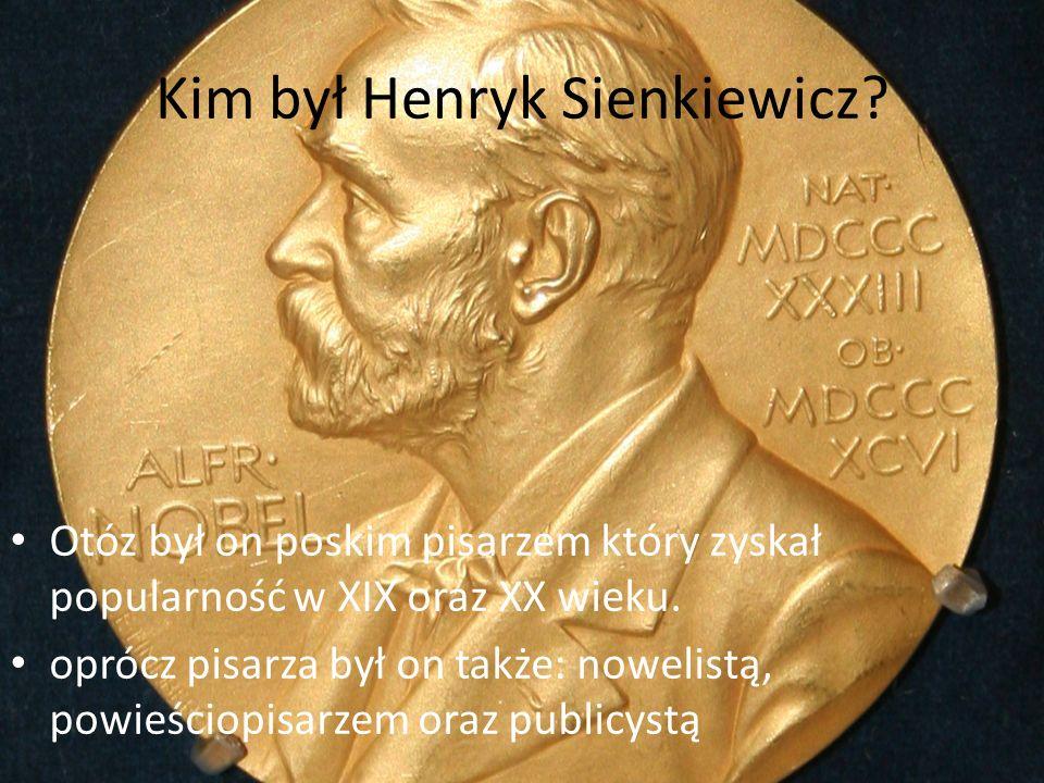 Kim był Henryk Sienkiewicz? Otóz był on poskim pisarzem który zyskał popularność w XIX oraz XX wieku. oprócz pisarza był on także: nowelistą, powieści