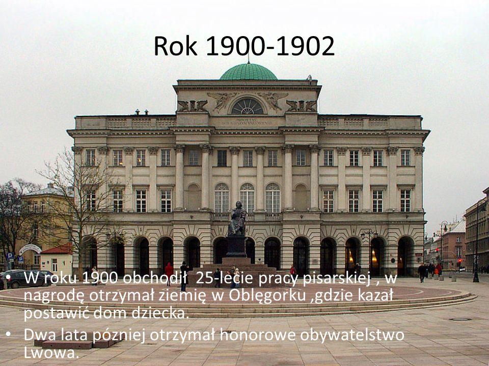 Rok 1900-1902 W roku 1900 obchodił 25-lecie pracy pisarskiej, w nagrodę otrzymał ziemię w Oblęgorku,gdzie kazał postawić dom dziecka. Dwa lata pózniej