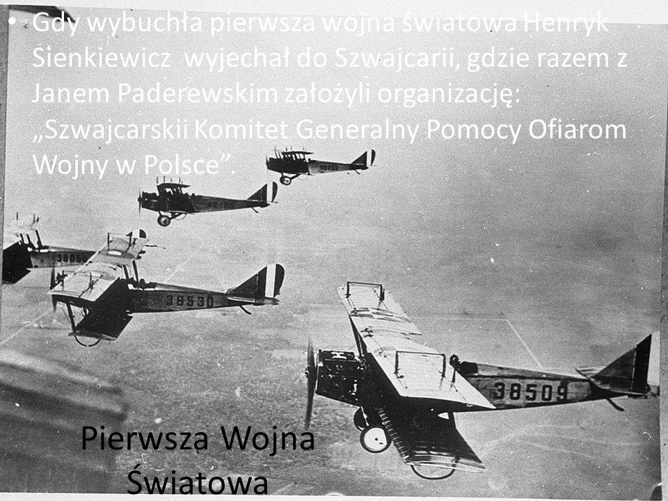 Pierwsza Wojna Światowa Gdy wybuchła pierwsza wojna światowa Henryk Sienkiewicz wyjechał do Szwajcarii, gdzie razem z Janem Paderewskim założyli organ