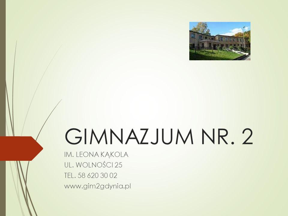 GIMNAZJUM NR. 2 IM. LEONA KĄKOLA UL. WOLNOŚCI 25 TEL. 58 620 30 02 www.gim2gdynia.pl