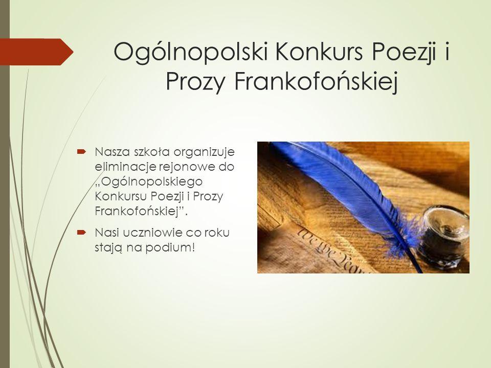 Ogólnopolski Konkurs Poezji i Prozy Frankofońskiej Nasza szkoła organizuje eliminacje rejonowe do Ogólnopolskiego Konkursu Poezji i Prozy Frankofoński