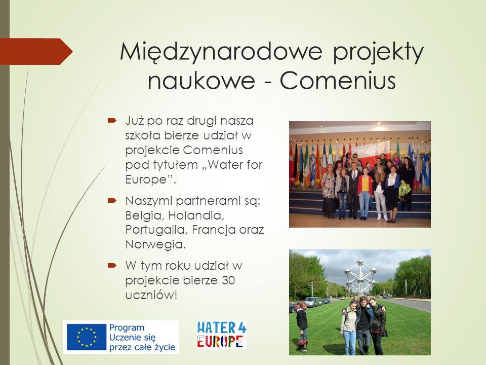 Międzynarodowe projekty naukowe - Comenius Już po raz drugi nasza szkoła bierze udział w projekcie Comenius pod tytułem Water for Europe. Naszymi part