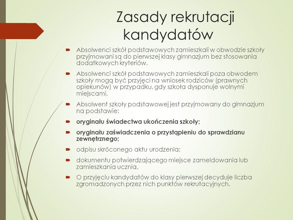 Zasady rekrutacji kandydatów Absolwenci szkół podstawowych zamieszkali w obwodzie szkoły przyjmowani są do pierwszej klasy gimnazjum bez stosowania do
