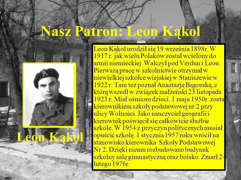 Nasz Patron: Leon Kąkol Leon Kąkol Leon Kąkol urodził się 19 września 1898r.