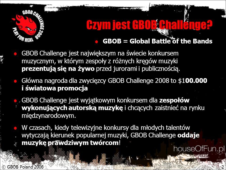 © GBOB Poland 20083 2008 ponad 30 krajów W GBOB Challenge 2008 weźmie udział ponad 30 krajów, ze wszystkich kontynentów, w tym po raz pierwszy Polska.