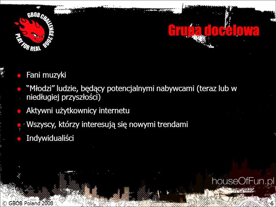 © GBOB Poland 20086 Grupa docelowa Fani muzyki Młodzi ludzie, będący potencjalnymi nabywcami (teraz lub w niedługiej przyszłości) Aktywni użytkownicy internetu Wszyscy, którzy interesują się nowymi trendami Indywidualiści