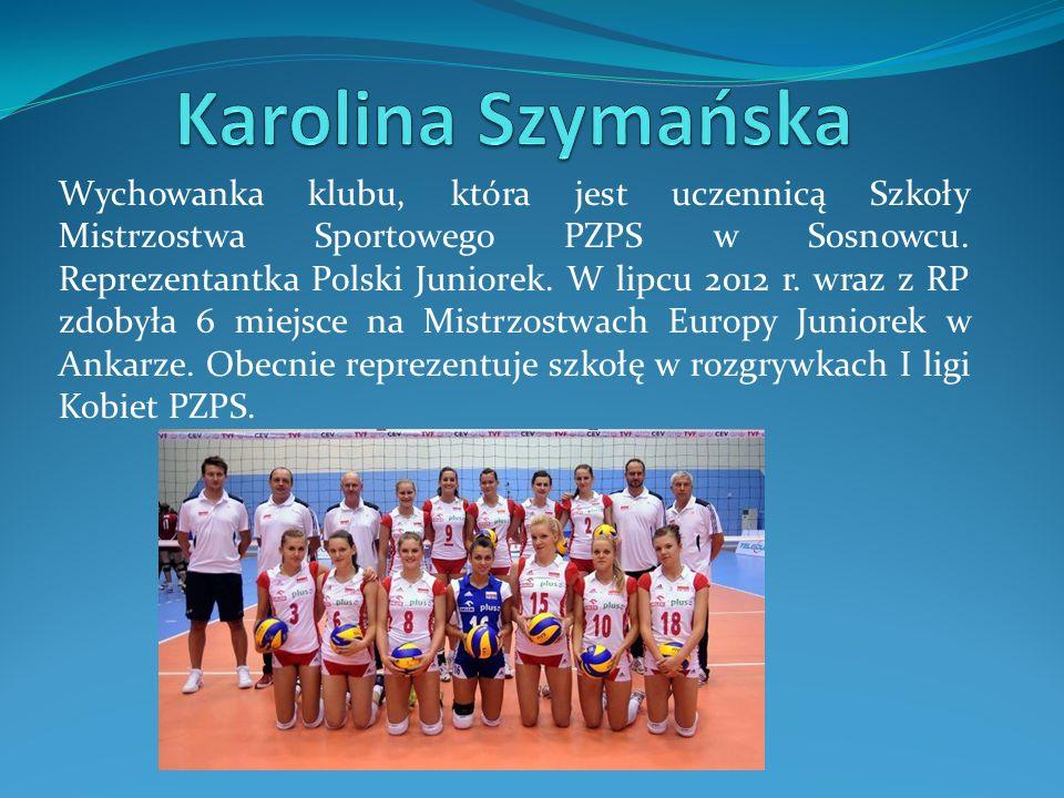 Wychowanka klubu, która jest uczennicą Szkoły Mistrzostwa Sportowego PZPS w Sosnowcu. Reprezentantka Polski Juniorek. W lipcu 2012 r. wraz z RP zdobył