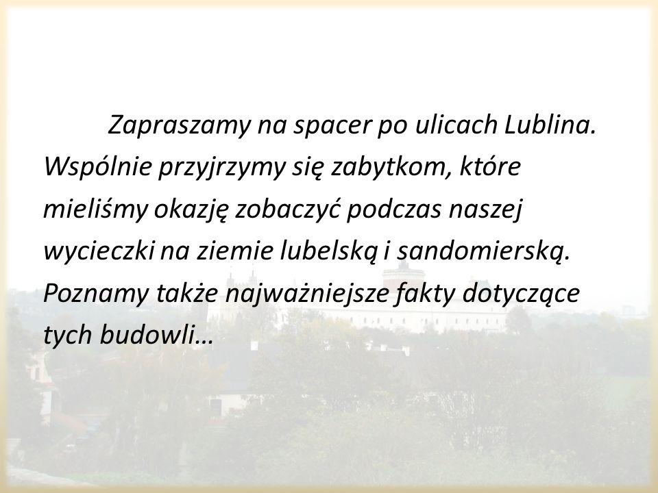 Zapraszamy na spacer po ulicach Lublina. Wspólnie przyjrzymy się zabytkom, które mieliśmy okazję zobaczyć podczas naszej wycieczki na ziemie lubelską