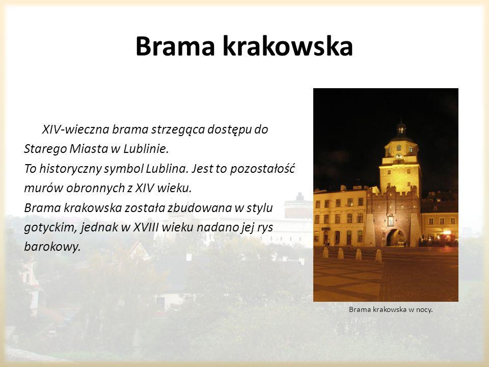 Brama krakowska Brama krakowska w nocy. XIV-wieczna brama strzegąca dostępu do Starego Miasta w Lublinie. To historyczny symbol Lublina. Jest to pozos