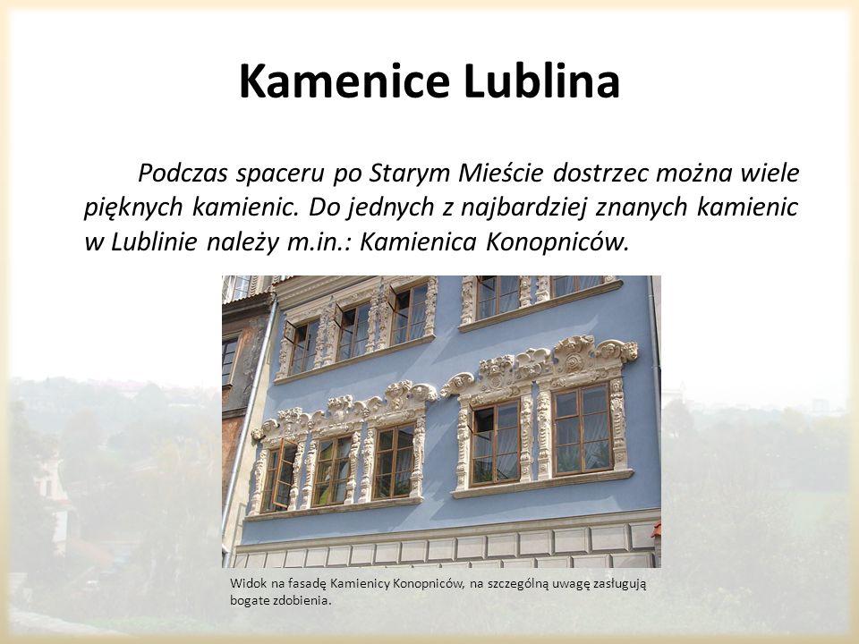 Kamenice Lublina Podczas spaceru po Starym Mieście dostrzec można wiele pięknych kamienic. Do jednych z najbardziej znanych kamienic w Lublinie należy