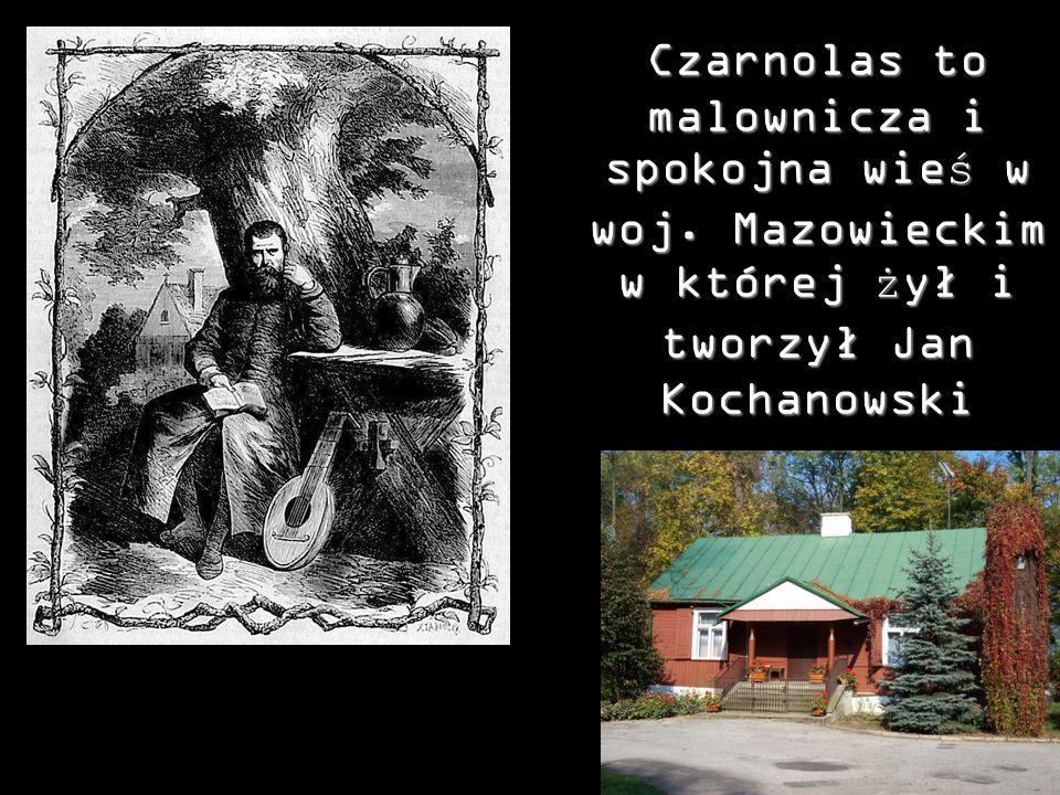 Znajduje się tu muzeum, w miejscu gdzie stał kiedyś letni domek Jana Kochanowskiego, otoczone ślicznym parkiem