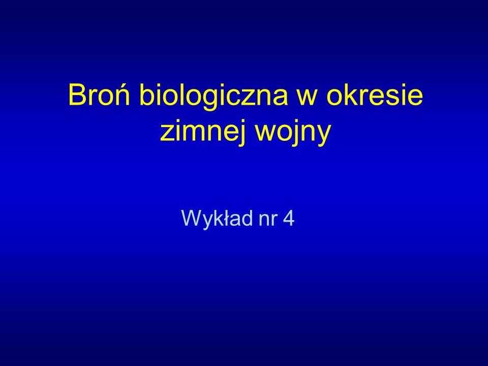 Broń biologiczna w okresie zimnej wojny Wykład nr 4