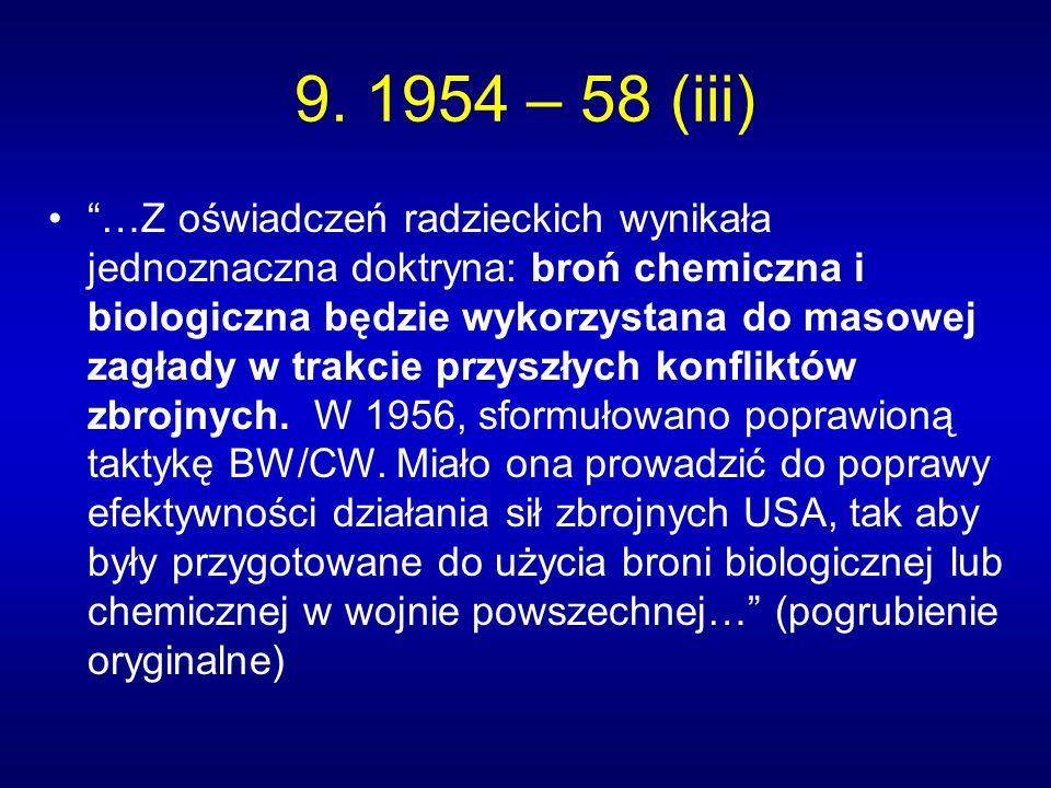 9. 1954 – 58 (iii) …Z oświadczeń radzieckich wynikała jednoznaczna doktryna: broń chemiczna i biologiczna będzie wykorzystana do masowej zagłady w tra