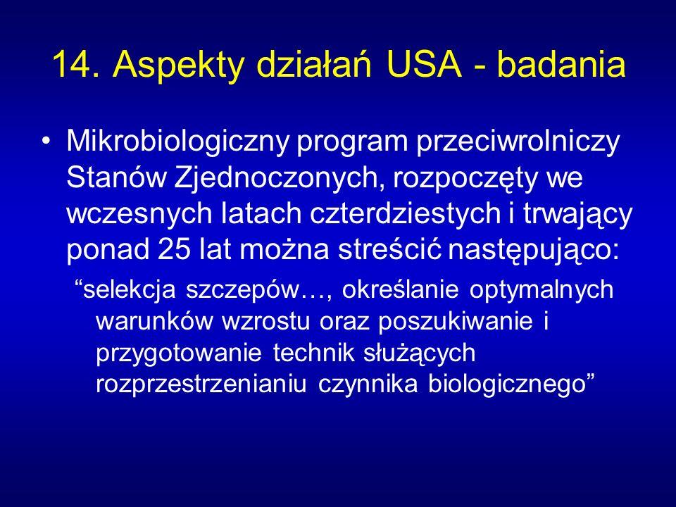 14. Aspekty działań USA - badania Mikrobiologiczny program przeciwrolniczy Stanów Zjednoczonych, rozpoczęty we wczesnych latach czterdziestych i trwaj