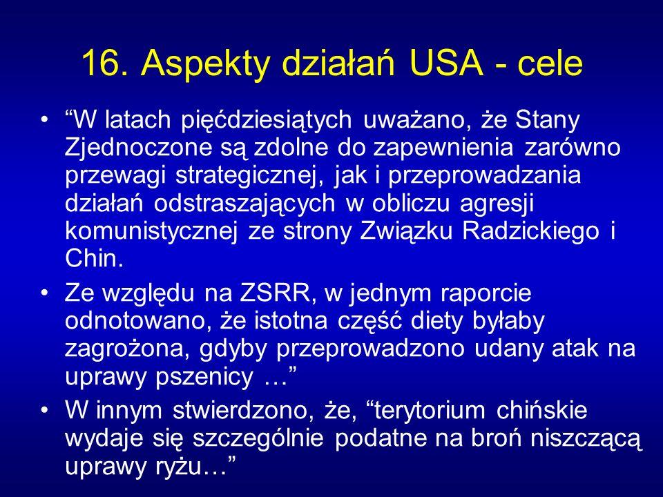 16. Aspekty działań USA - cele W latach pięćdziesiątych uważano, że Stany Zjednoczone są zdolne do zapewnienia zarówno przewagi strategicznej, jak i p