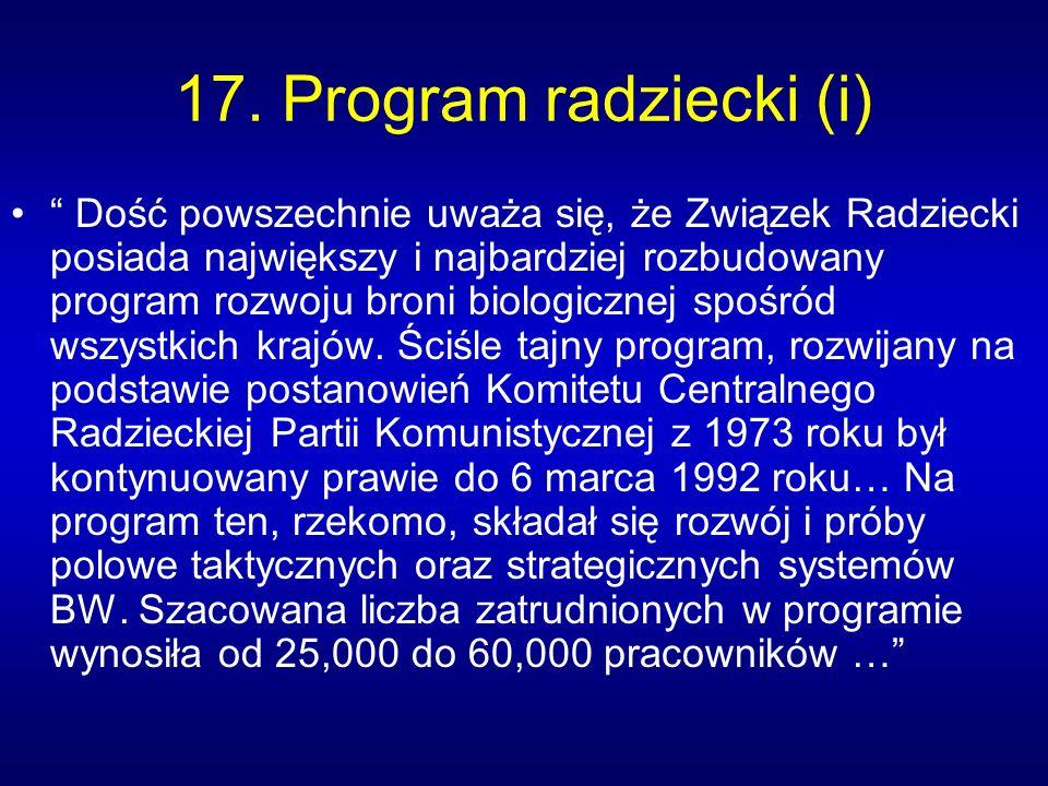 17. Program radziecki (i) Dość powszechnie uważa się, że Związek Radziecki posiada największy i najbardziej rozbudowany program rozwoju broni biologic