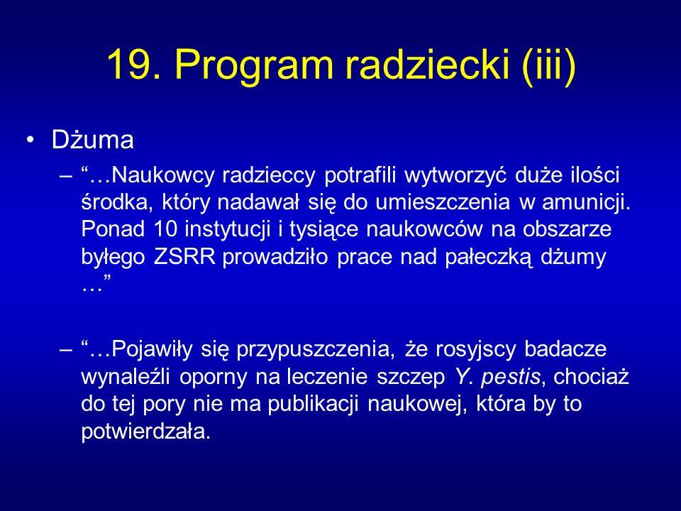 19. Program radziecki (iii) Dżuma –…Naukowcy radzieccy potrafili wytworzyć duże ilości środka, który nadawał się do umieszczenia w amunicji. Ponad 10