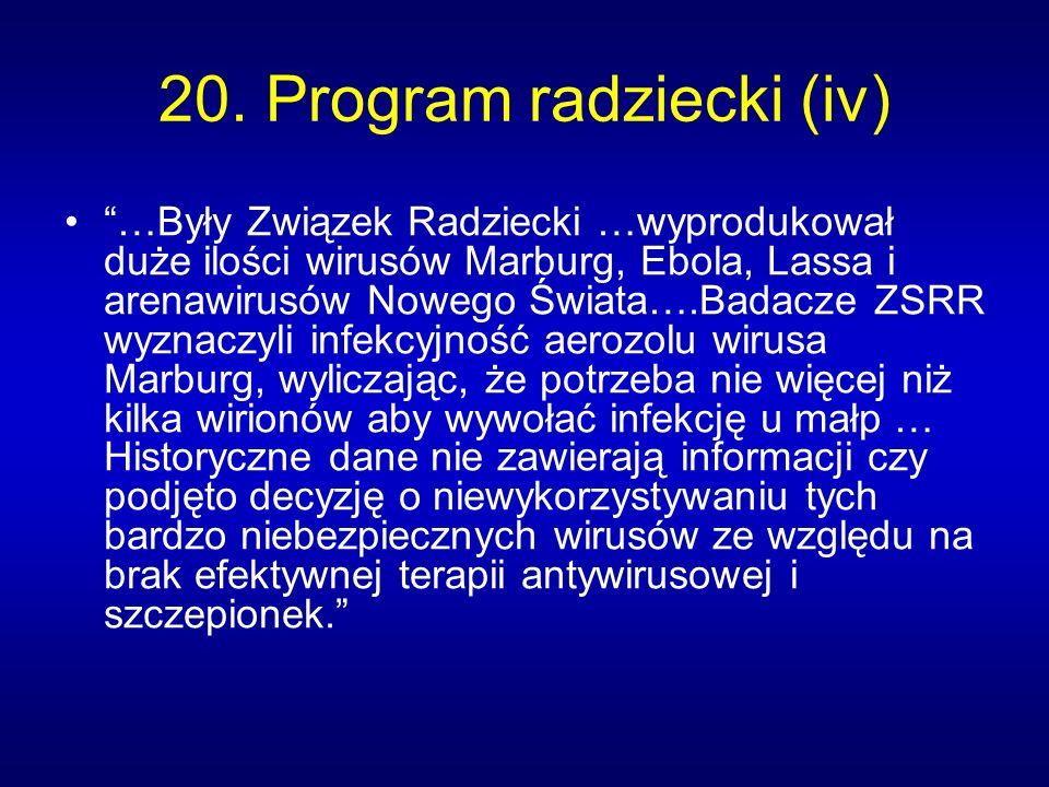20. Program radziecki (iv) …Były Związek Radziecki …wyprodukował duże ilości wirusów Marburg, Ebola, Lassa i arenawirusów Nowego Świata….Badacze ZSRR
