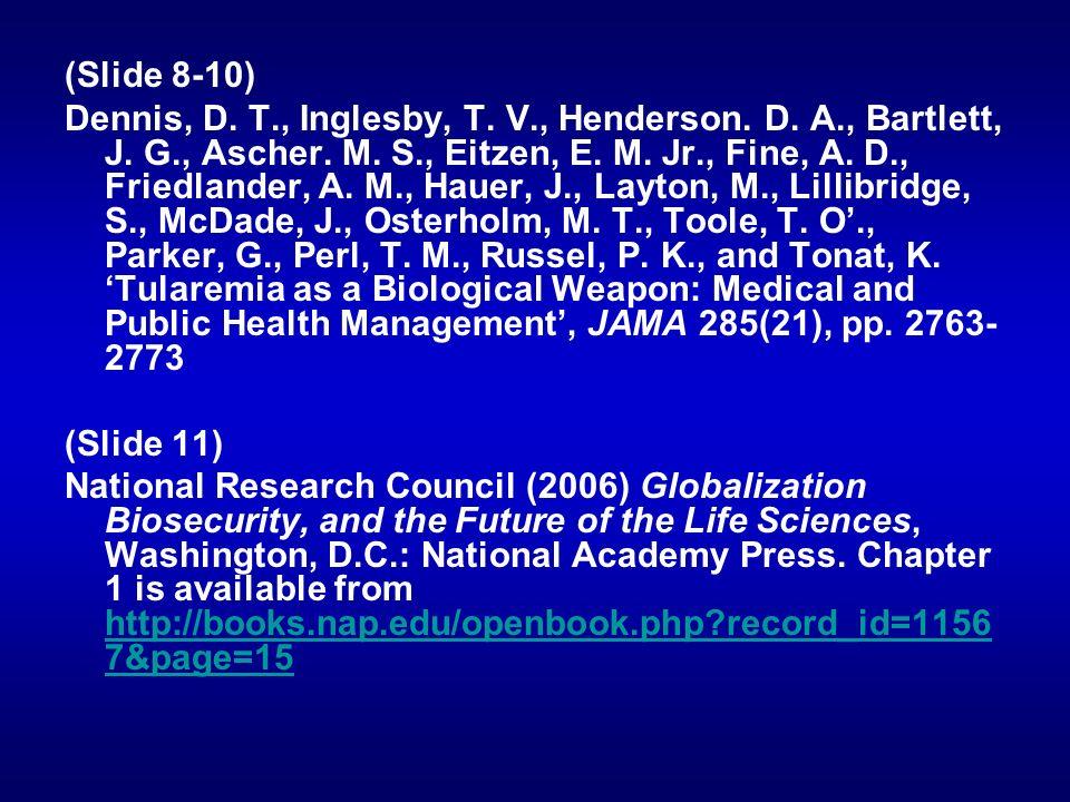 (Slide 8-10) Dennis, D. T., Inglesby, T. V., Henderson. D. A., Bartlett, J. G., Ascher. M. S., Eitzen, E. M. Jr., Fine, A. D., Friedlander, A. M., Hau