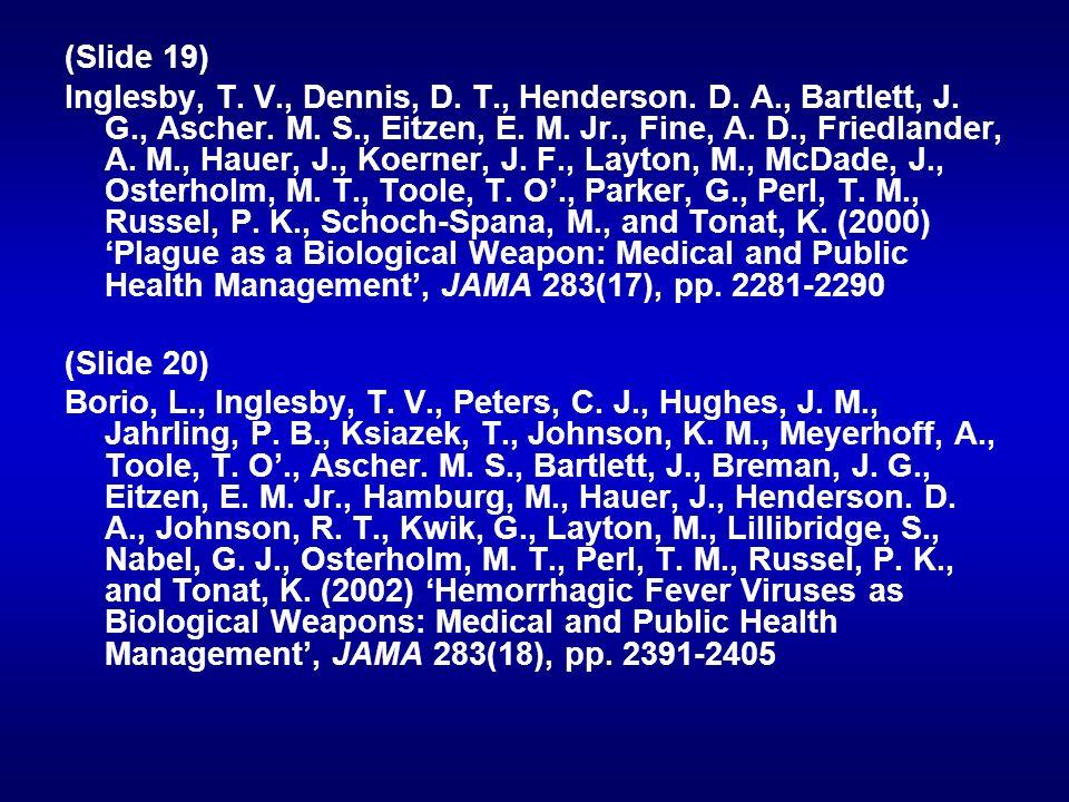 (Slide 19) Inglesby, T. V., Dennis, D. T., Henderson. D. A., Bartlett, J. G., Ascher. M. S., Eitzen, E. M. Jr., Fine, A. D., Friedlander, A. M., Hauer