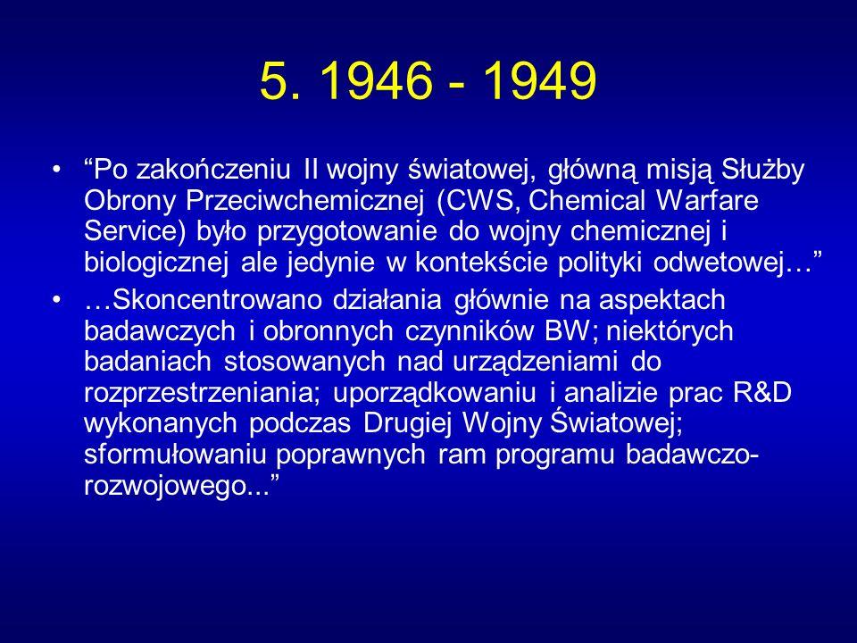 5. 1946 - 1949 Po zakończeniu II wojny światowej, główną misją Służby Obrony Przeciwchemicznej (CWS, Chemical Warfare Service) było przygotowanie do w